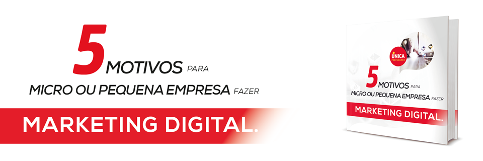 unica_propaganda_ebook_5_motivios_para_micro_pequena_empresa_fazer_marketing_digital_destaque